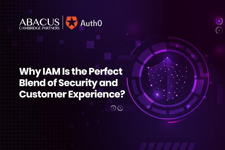 Why IAM Is the Perfect Blend of Security and Customer Experience